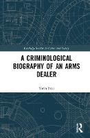 A Criminological Biography of an Arms...