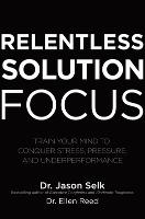 Relentless Solution Focus: Train Your...