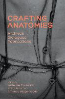 Crafting Anatomies: Archives,...