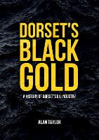 Dorset's Black Gold: A History of...