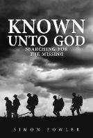 Known Unto God: Searching for the...