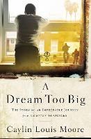A Dream Too Big: The Story of an...