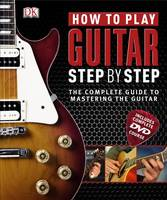 How to Play Guitar Step by Step: The...