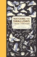 Watching the Swallows: A Book of Bird...