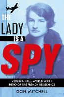 The Lady is a Spy: Virginia Hall,...