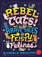Rebel Cats! Brave Tales of Feisty...