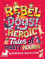 Rebel Dogs! Heroic Tales of Trusty...