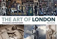The Art of London: Monuments and Wall...