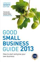 Good Small Business Guide 2013, 7th...