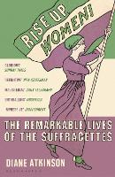 Rise Up Women!: The Remarkable Lives...