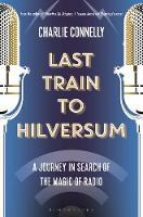 Last Train to Hilversum: A journey in...