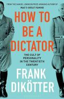 How to Be a Dictator: The Cult of...