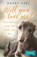 Will You Love Me? The Rescue Dog that...