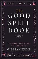 The Good Spell Book: Love Charms,...