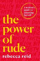 The Power of Rude: A woman's guide to...