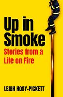 Up In Smoke: Stories From a Life on Fire