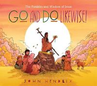 Go and Do Likewise!: The Wisdom of Jesus