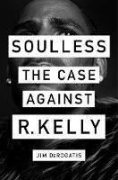 Soulless: The Case Against R. Kelly:...