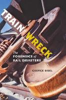 Train Wreck: The Forensics of Rail...