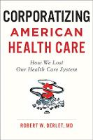 Corporatizing American Health Care:...