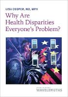 Why Are Health Disparities Everyone's...