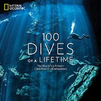 100 Dives of a Lifetime: The World's...