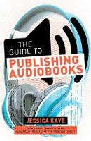 The Guide to Publishing Audiobooks:...