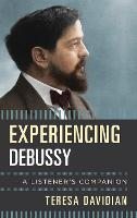 Experiencing Debussy: A Listener's...