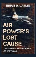 Air Power's Lost Cause: The American...