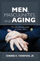 Men, Masculinities, and Aging: The...