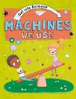 Get Into Science: Machines We Use
