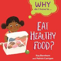 Why Do I Have To ...: Eat Healthy Food?