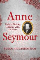 Anne Seymour: Lady in Waiting to ...
