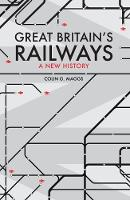 Great Britain's Railways: A New History