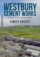 Westbury Cement Works: An Illustrated...