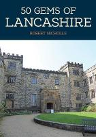 50 Gems of Lancashire: The History &...