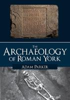 The Archaeology of Roman York