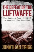 The Defeat of the Luftwaffe: The...