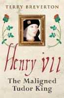 Henry VII: The Maligned Tudor King