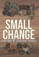 Small Change: A History of Everyday...