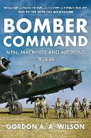 Bomber Command: Men, Machines and...