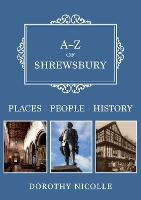 A-Z of Shrewsbury: Places-People-History