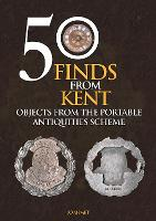 50 Finds From Kent: Objects from the...