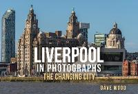 Liverpool in Photographs: The ...