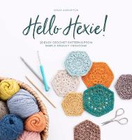 Hello Hexie!: 20 easy crochet ...
