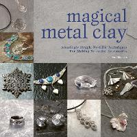 Magical Metal Clay: Amazingly Simple...