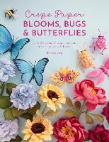 Crepe Paper Blooms, Bugs and...