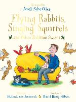 Flying Rabbits, Singing Squirrels and...