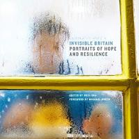 Invisible Britain: Portraits of Hope...