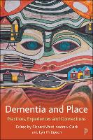 Dementia and Place: Practices,...